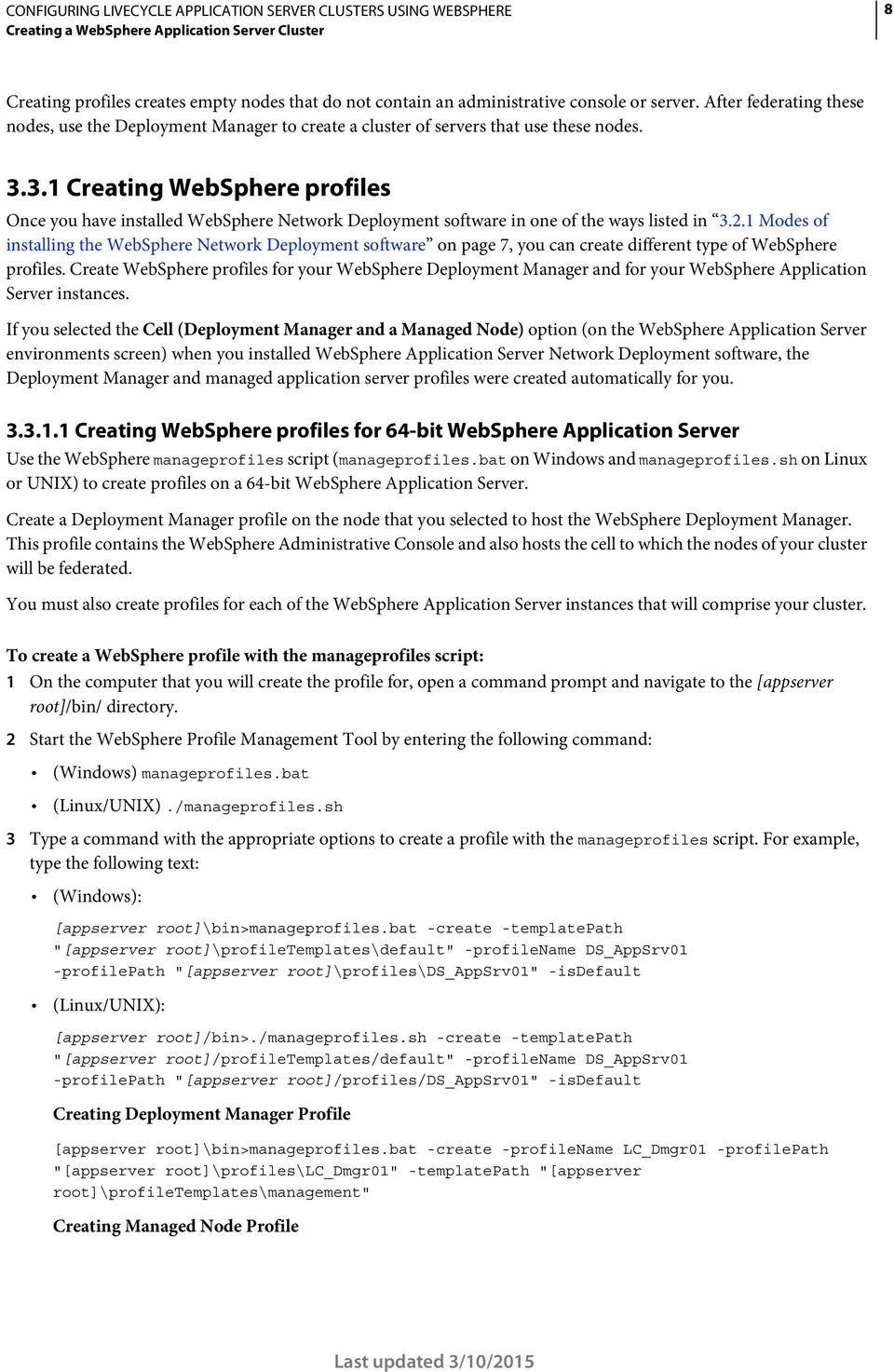 3.1 Creating WebSphere profiles Once you have installed WebSphere Network Deployment software in one of the ways listed in 3.2.