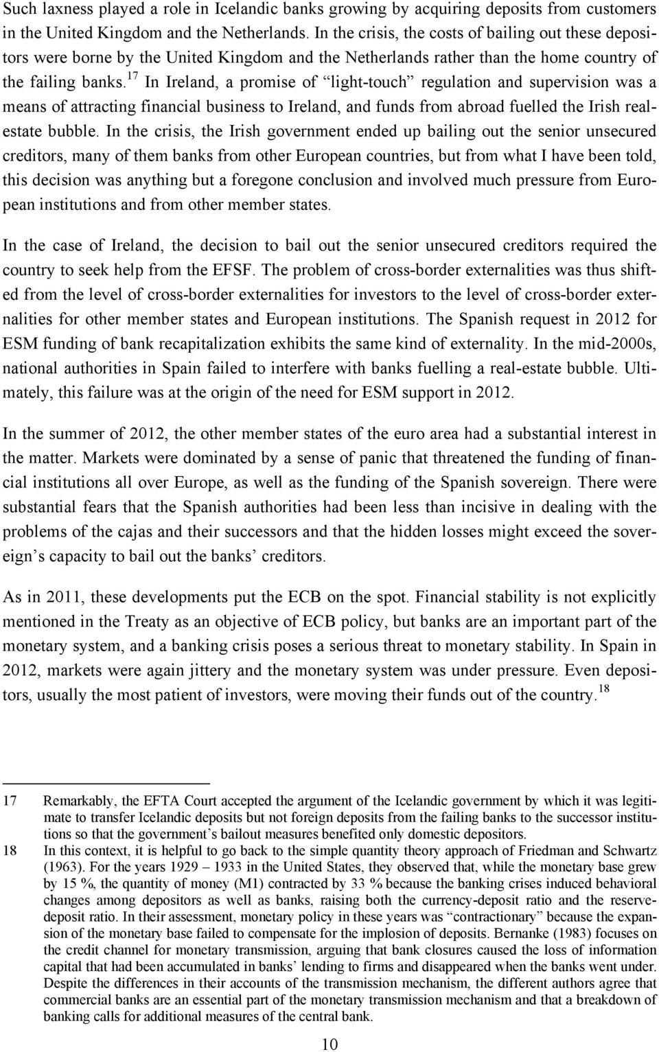 17 In Ireland, a promise of light-touch regulation and supervision was a means of attracting financial business to Ireland, and funds from abroad fuelled the Irish realestate bubble.