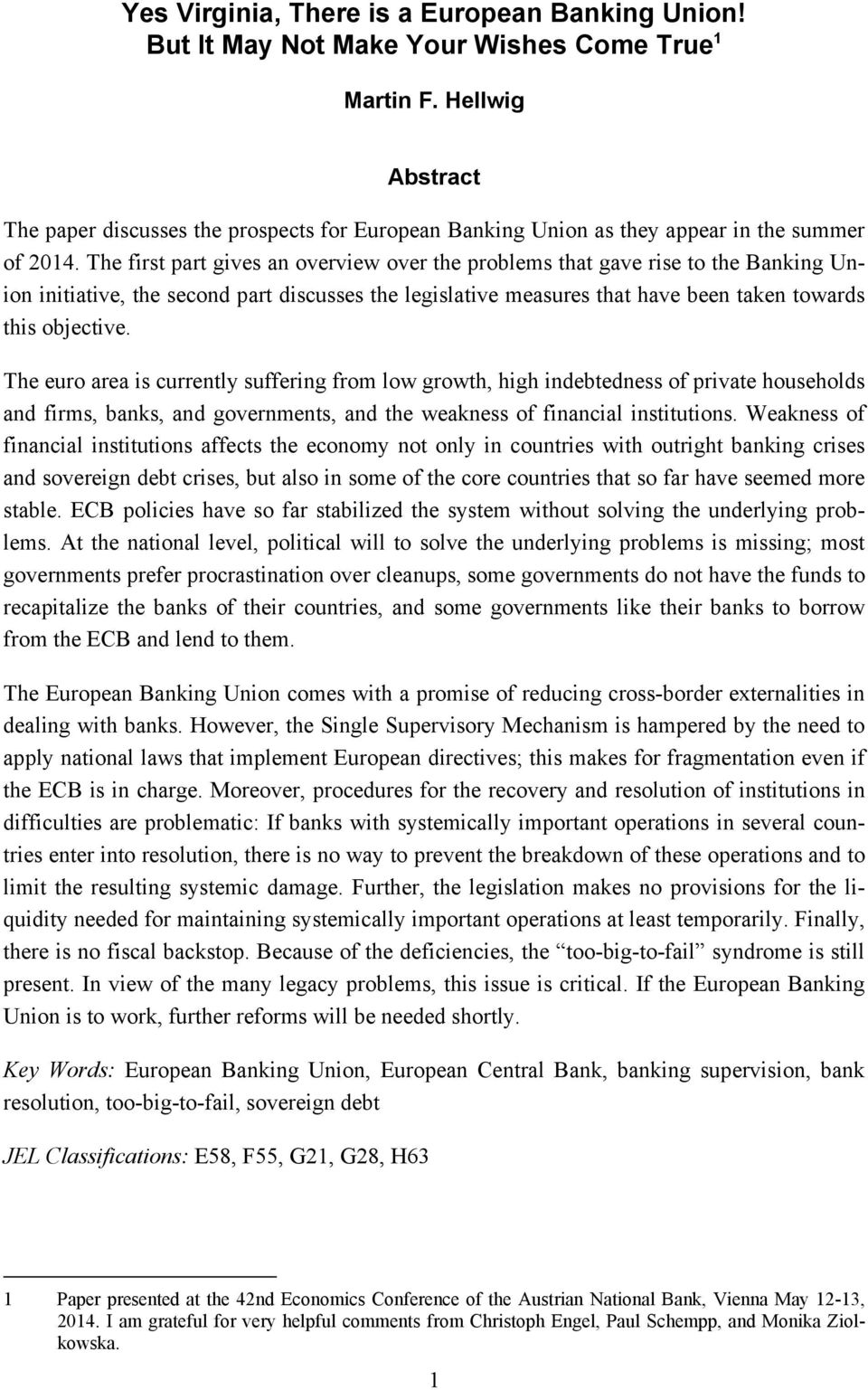 The first part gives an overview over the problems that gave rise to the Banking Union initiative, the second part discusses the legislative measures that have been taken towards this objective.