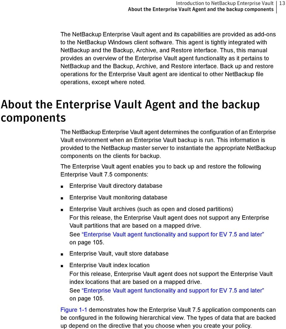 Thus, this manual provides an overview of the Enterprise Vault agent functionality as it pertains to NetBackup and the Backup, Archive, and Restore interface.
