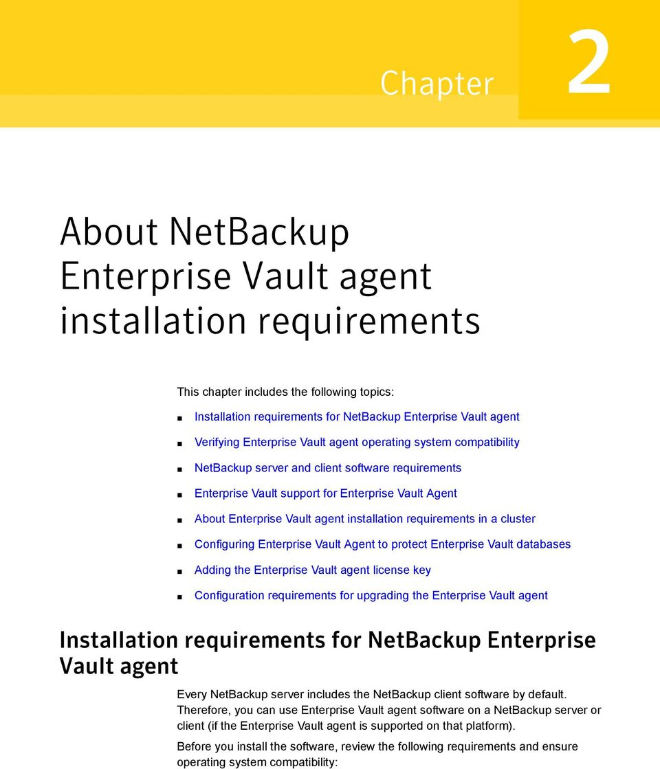 requirements in a cluster Configuring Enterprise Vault Agent to protect Enterprise Vault databases Adding the Enterprise Vault agent license key Configuration requirements for upgrading the