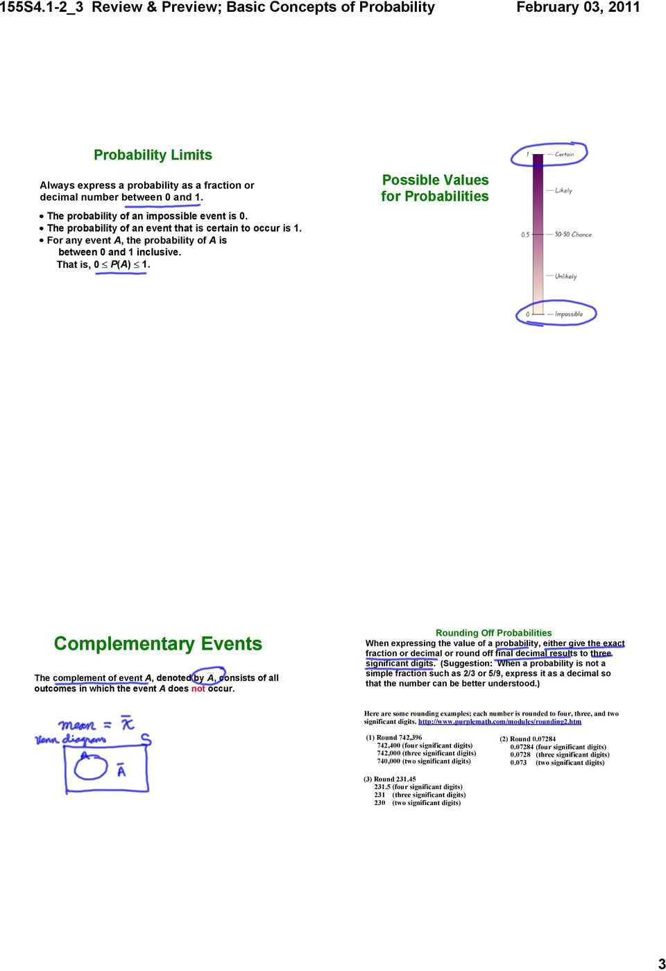 Possible Values for Probabilities Complementary Events The complement of event A, denoted by A, consists of all outcomes in which the event A does not occur.