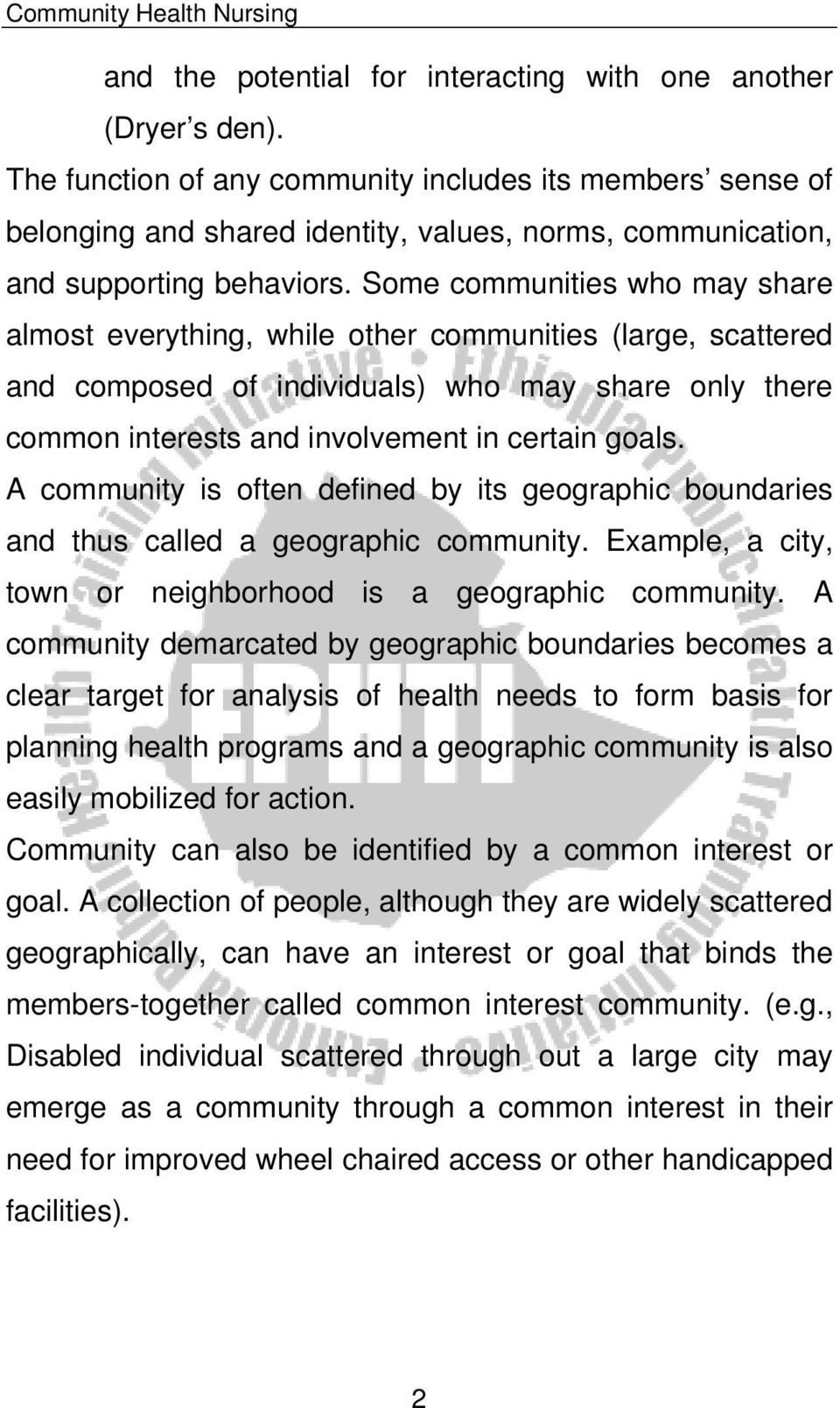 Some communities who may share almost everything, while other communities (large, scattered and composed of individuals) who may share only there common interests and involvement in certain goals.