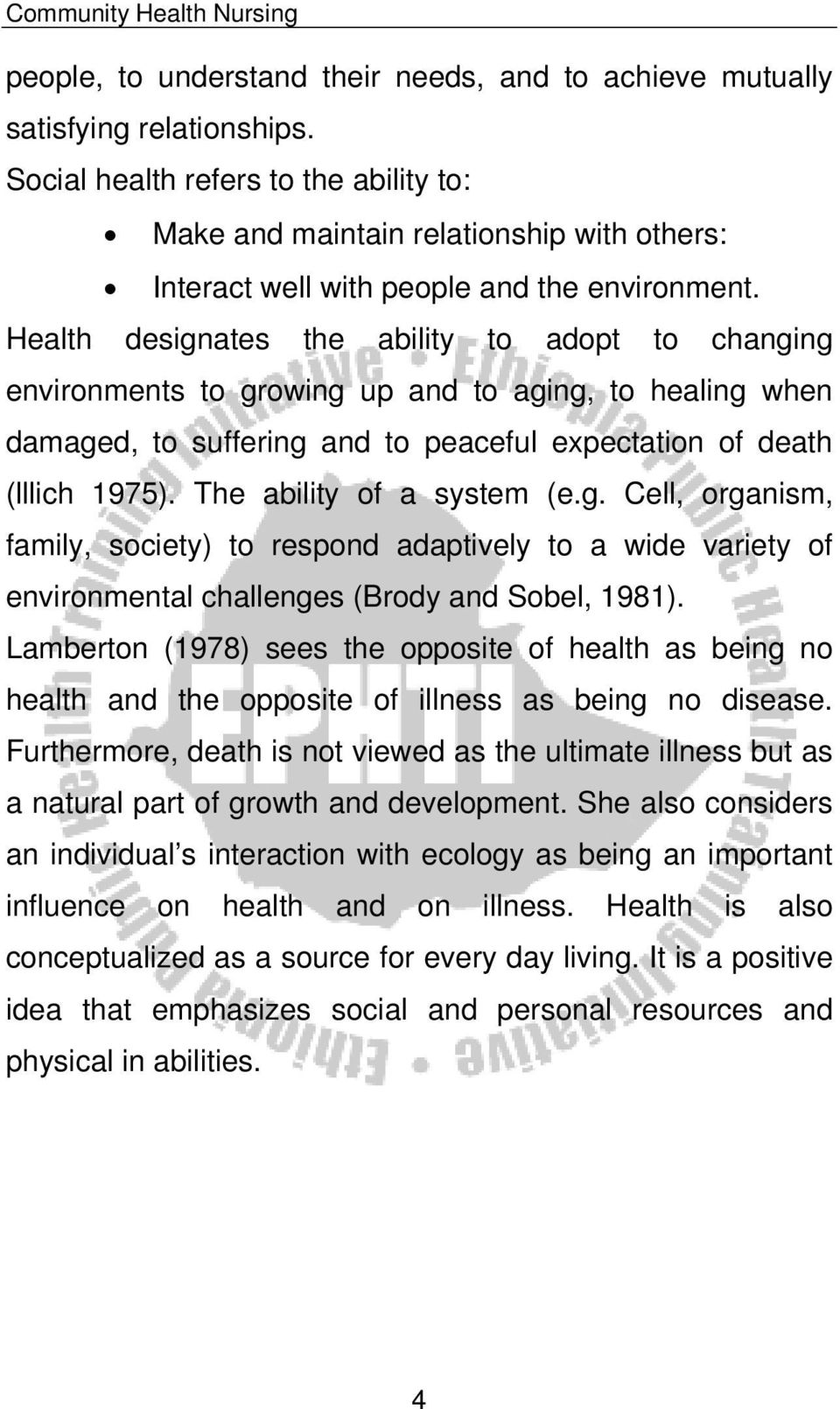 Health designates the ability to adopt to changing environments to growing up and to aging, to healing when damaged, to suffering and to peaceful expectation of death (lllich 1975).