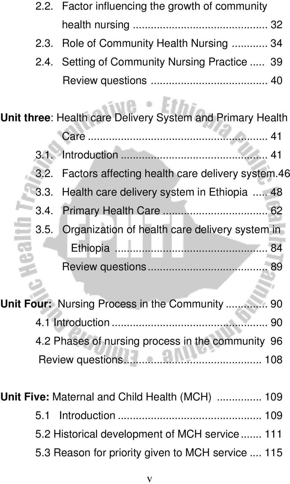 .. 48 3.4. Primary Health Care... 62 3.5. Organization of health care delivery system in Ethiopia... 84 Review questions... 89 Unit Four: Nursing Process in the Community... 90 4.