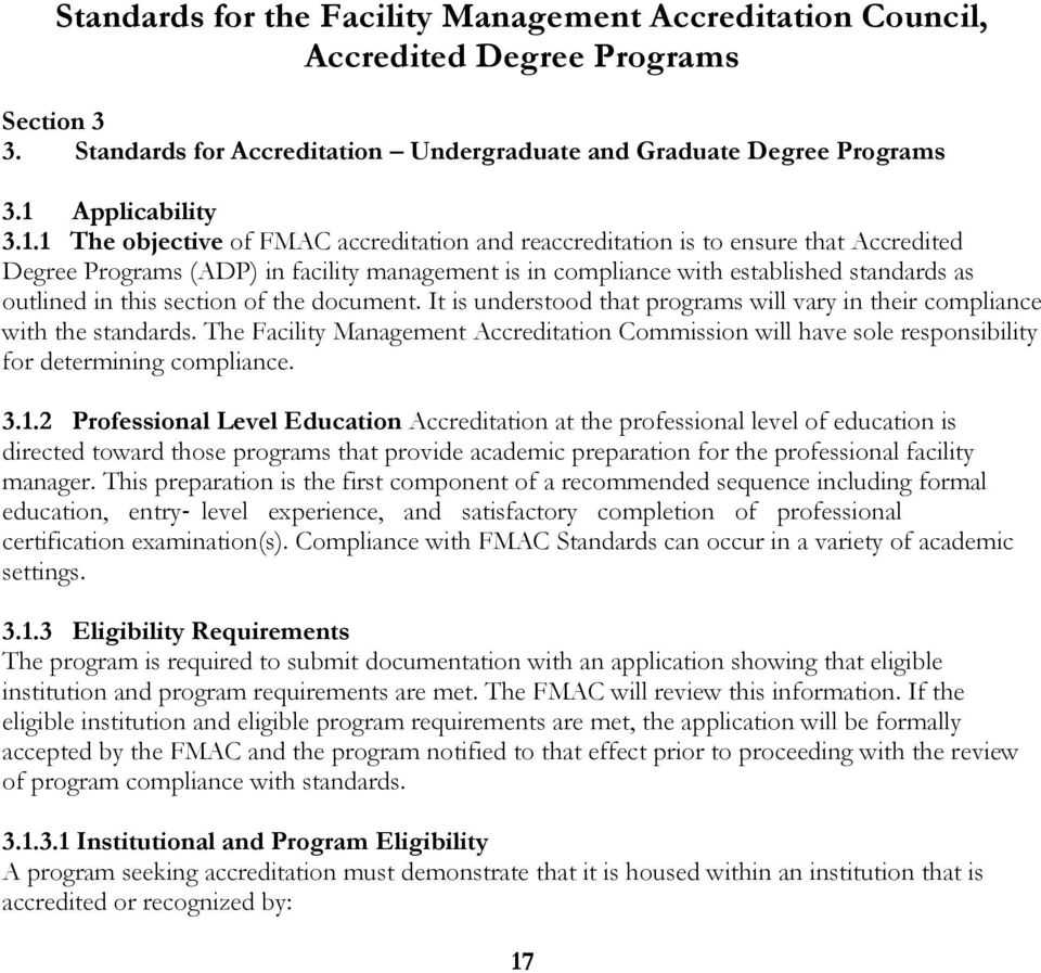 1 The objective of FMAC accreditation and reaccreditation is to ensure that Accredited Degree Programs (ADP) in facility management is in compliance with established standards as outlined in this