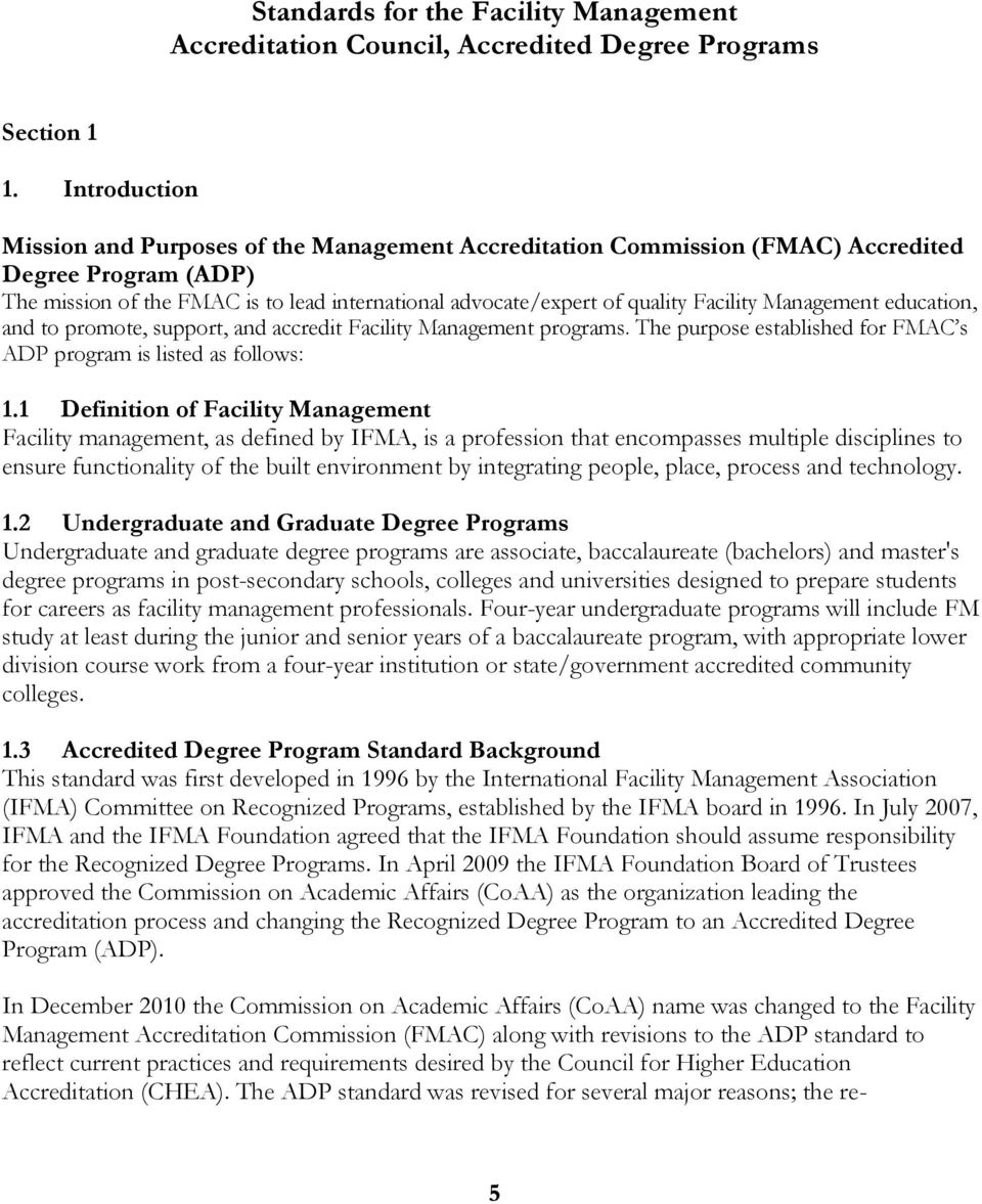 Facility Management education, and to promote, support, and accredit Facility Management programs. The purpose established for FMAC s ADP program is listed as follows: 1.