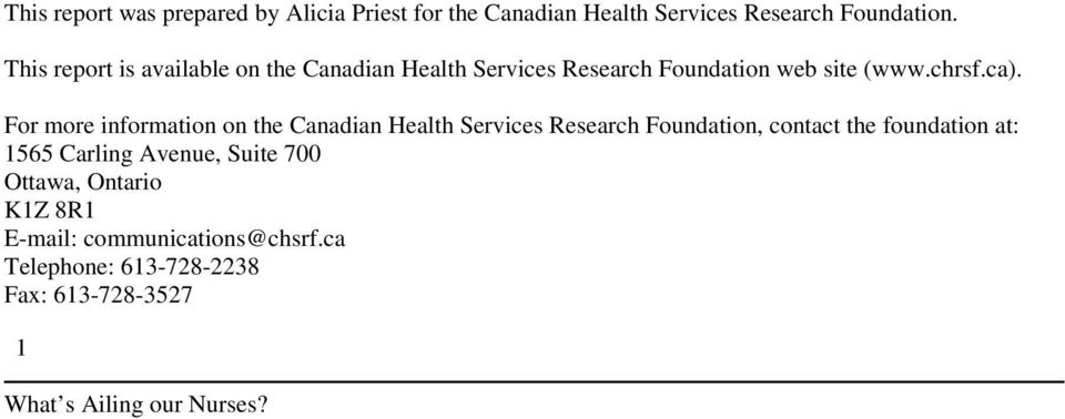 For more information on the Canadian Health Services Research Foundation, contact the foundation at: 1565
