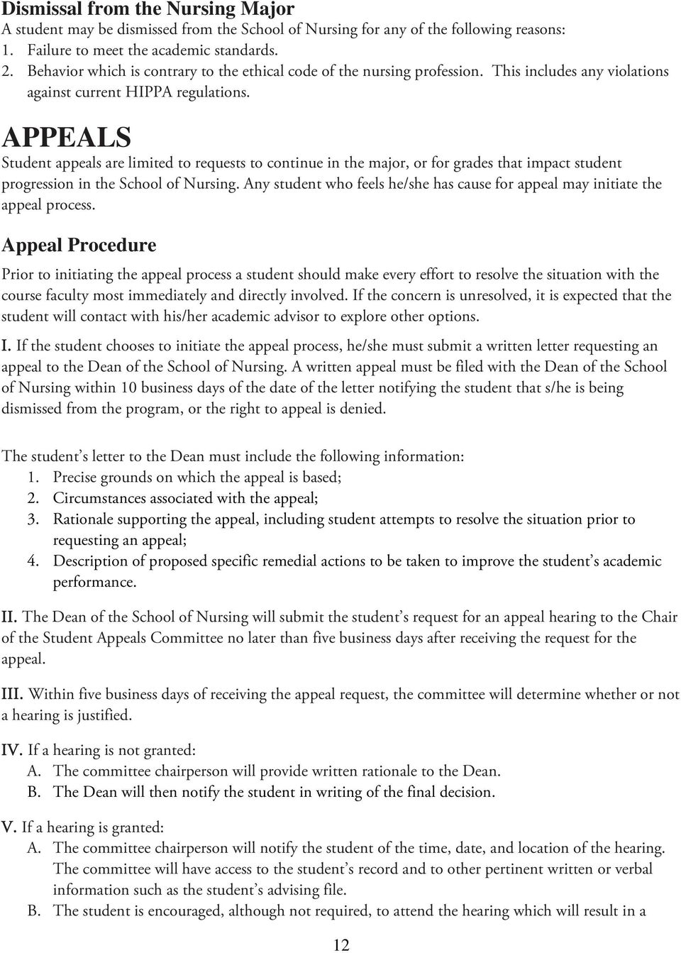 APPEALS Student appeals are limited to requests to continue in the major, or for grades that impact student progression in the School of Nursing.