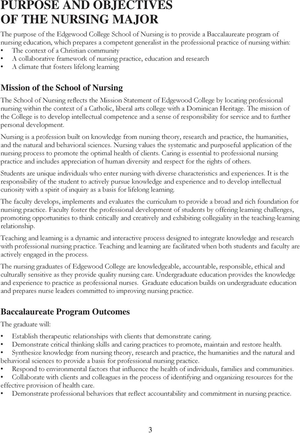 Mission of the School of Nursing The School of Nursing reflects the Mission Statement of Edgewood College by locating professional nursing within the context of a Catholic, liberal arts college with