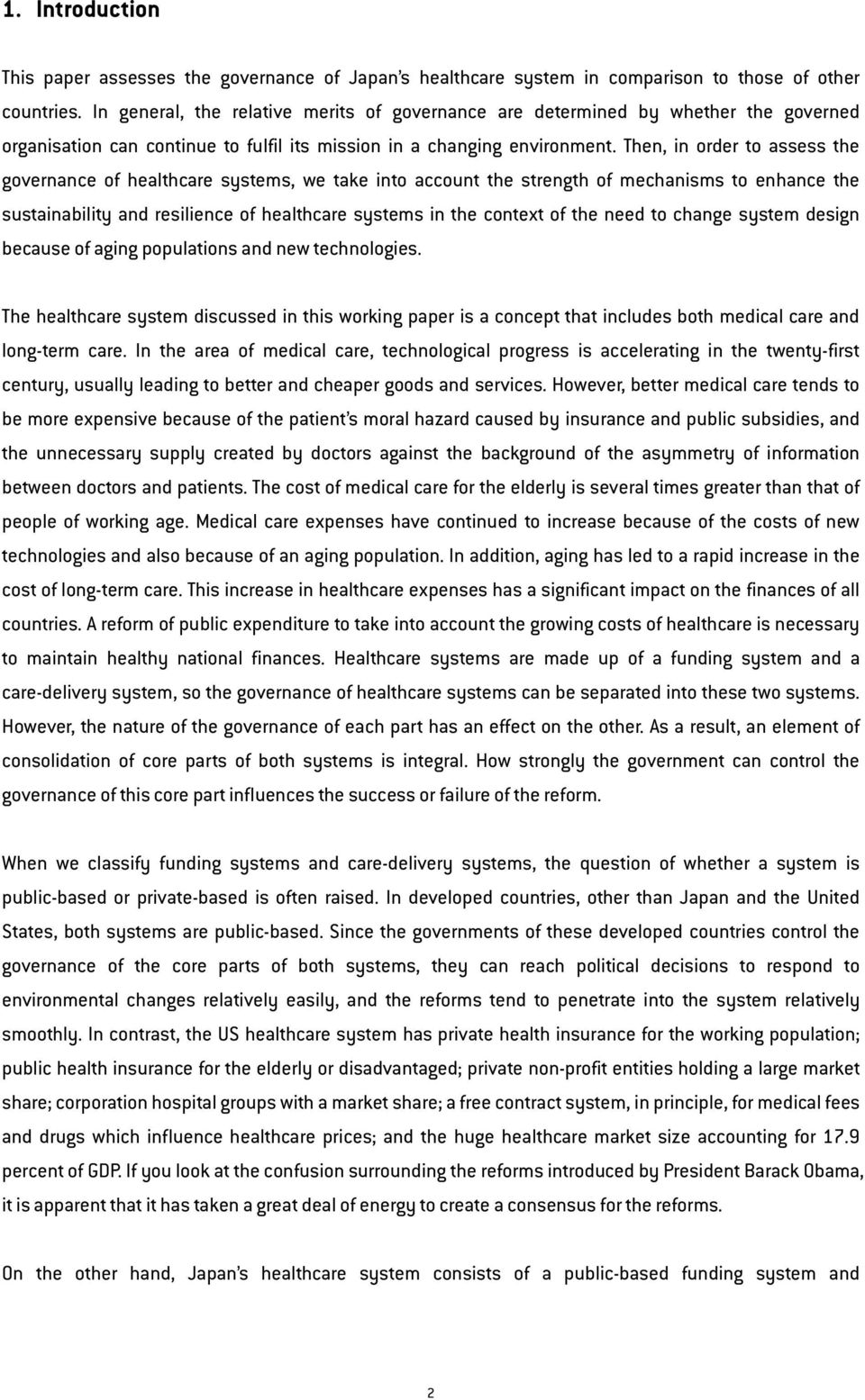Then, in order to assess the governance of healthcare systems, we take into account the strength of mechanisms to enhance the sustainability and resilience of healthcare systems in the context of the