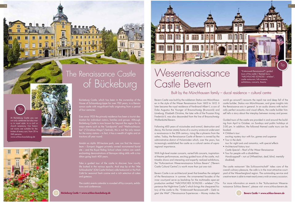 Built by the Münchhausen family ducal residence cultural centre At Bückeburg Castle you can not only celebrate but also marry in royal style: in a civil or church ceremony.