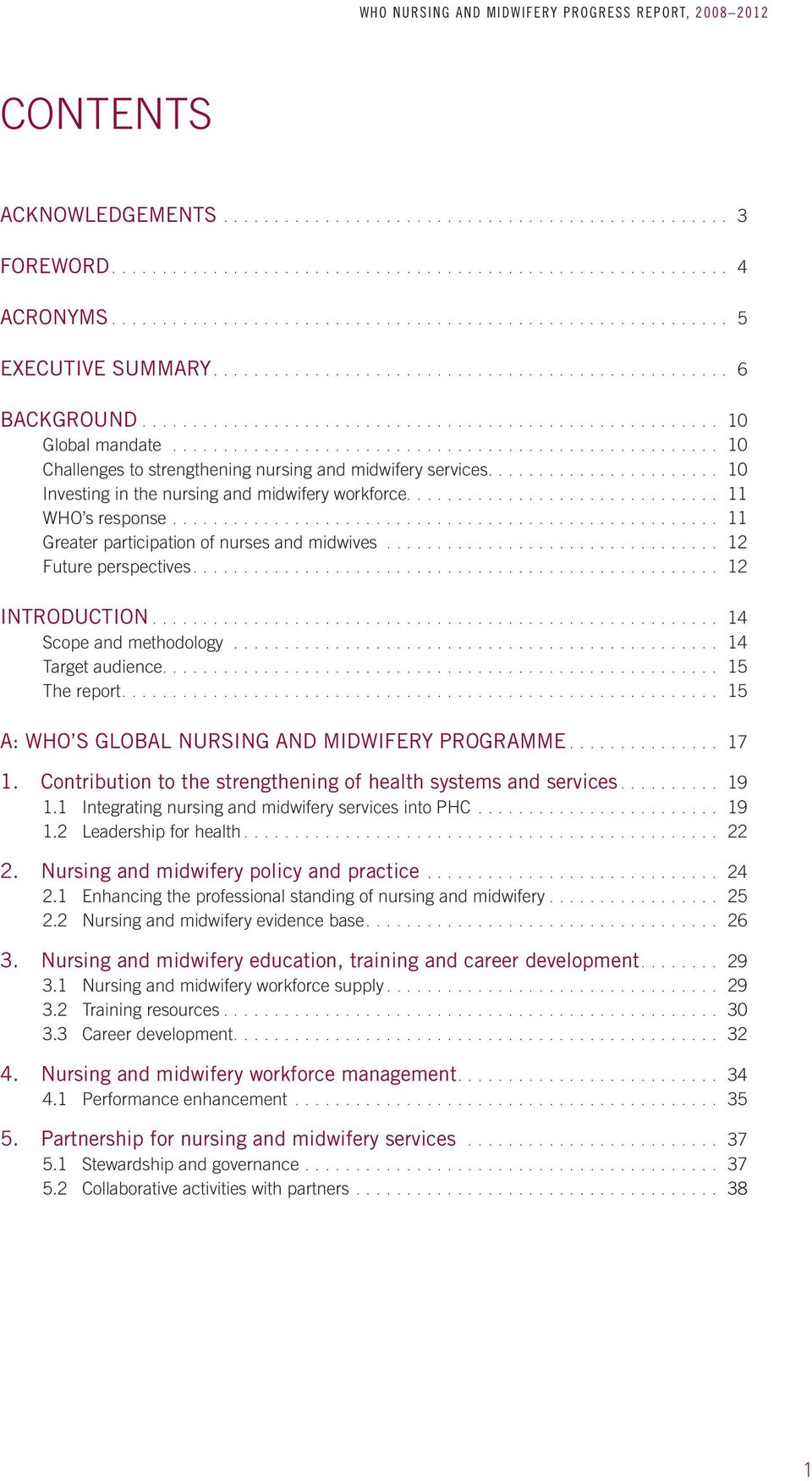 ... 12 Future perspectives.... 12. INTRODUCTION.... 14 Scope and methodology... 14 Target audience.... 15 The report.... 15 A: WHO S GLOBAL NURSING AND MIDWIFERY PROGRAMME.... 17 1.