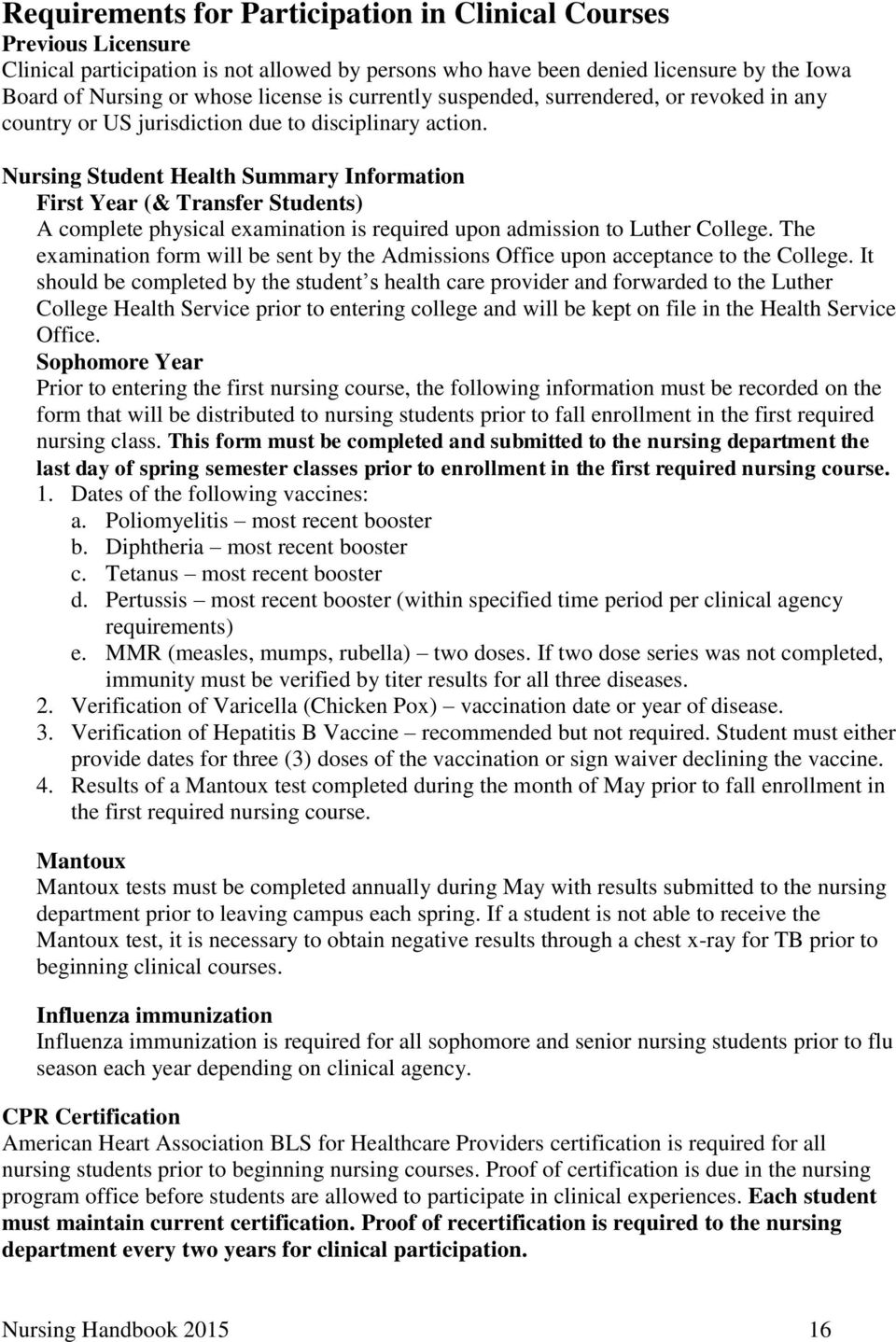 Nursing Student Health Summary Information First Year (& Transfer Students) A complete physical examination is required upon admission to Luther College.