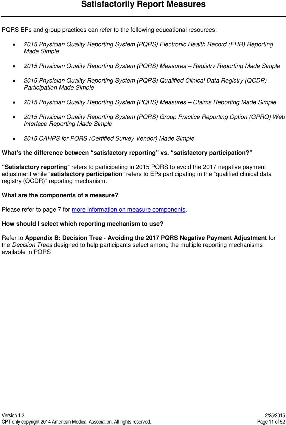 Made Simple 2015 Physician Quality Reporting System (PQRS) Measures Claims Reporting Made Simple 2015 Physician Quality Reporting System (PQRS) Group Practice Reporting Option (GPRO) Web Interface