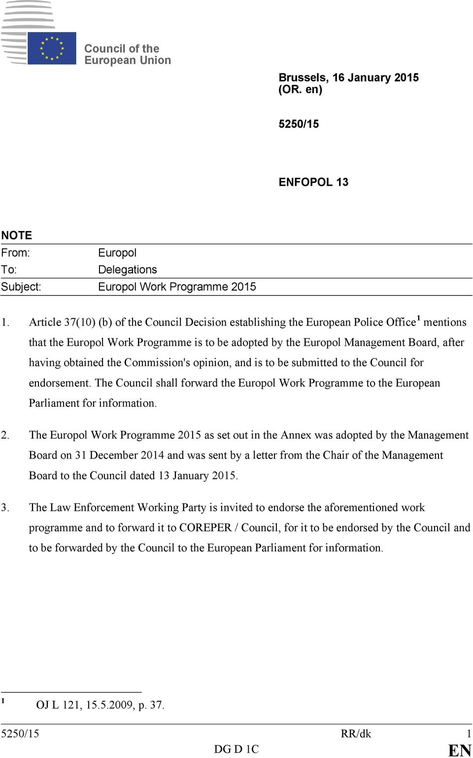 the Commission's opinion, and is to be submitted to the Council for endorsement. The Council shall forward the Europol Work Programme to the European Parliament for information. 2.