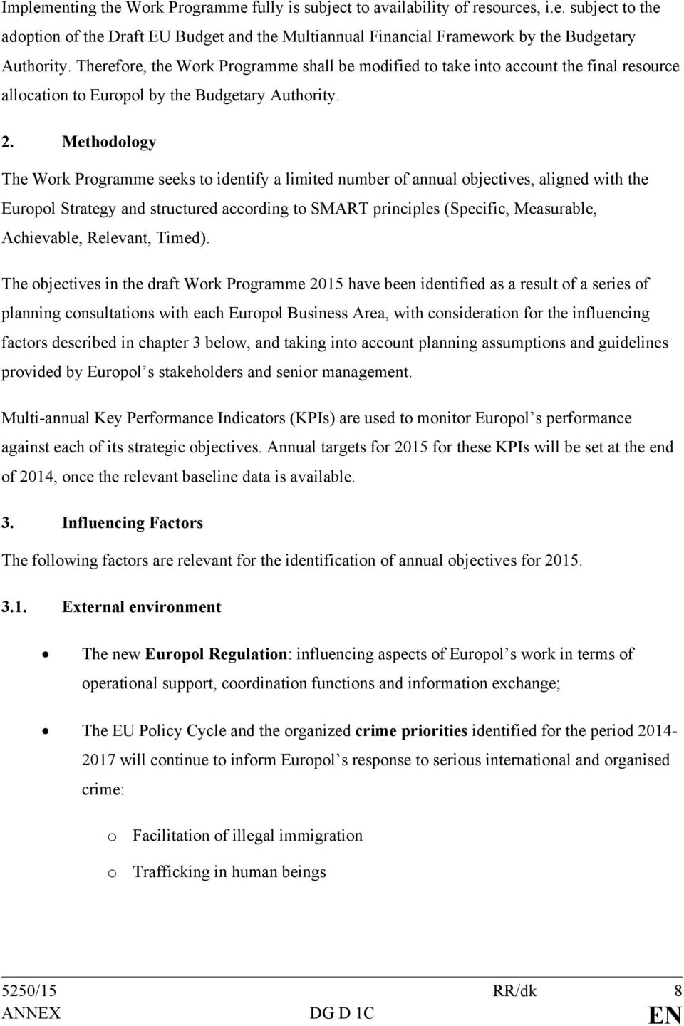 Methodology The Work Programme seeks to identify a limited number of annual objectives, aligned with the Europol Strategy and structured according to SMART principles (Specific, Measurable,