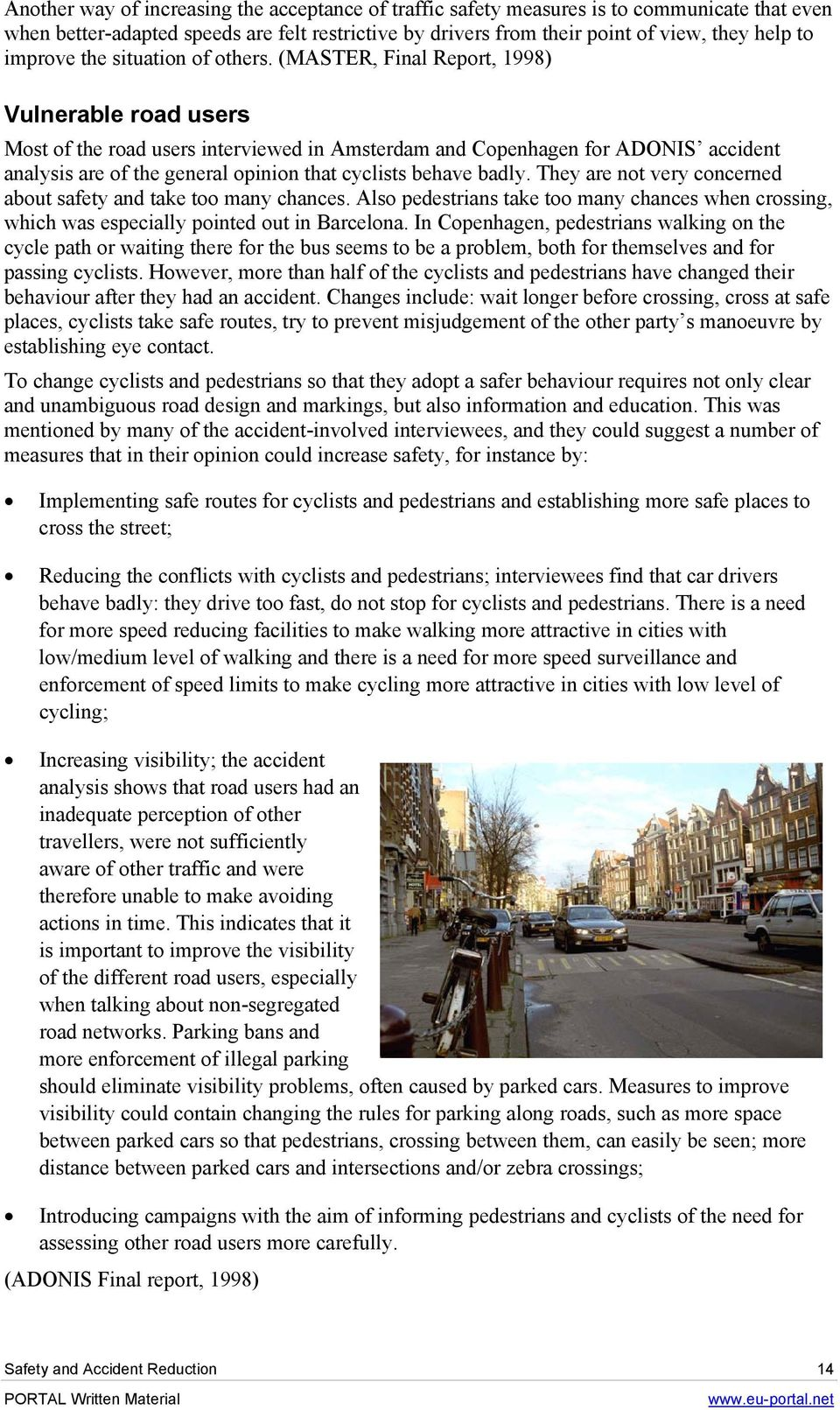 (MASTER, Final Report, 1998) Vulnerable road users Most of the road users interviewed in Amsterdam and Copenhagen for ADONIS accident analysis are of the general opinion that cyclists behave badly.