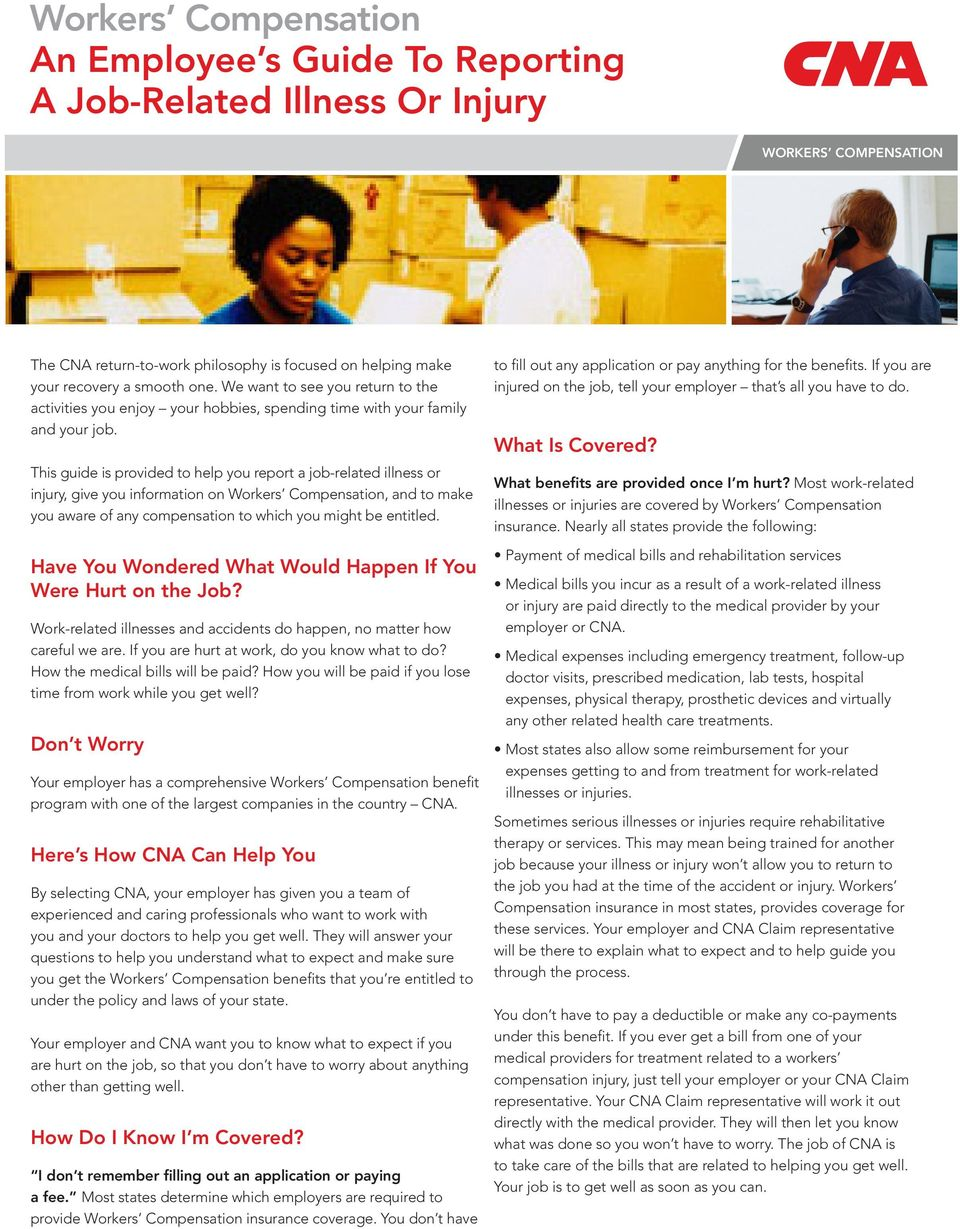 This guide is provided to help you report a job-related illness or injury, give you information on Workers Compensation, and to make you aware of any compensation to which you might be entitled.