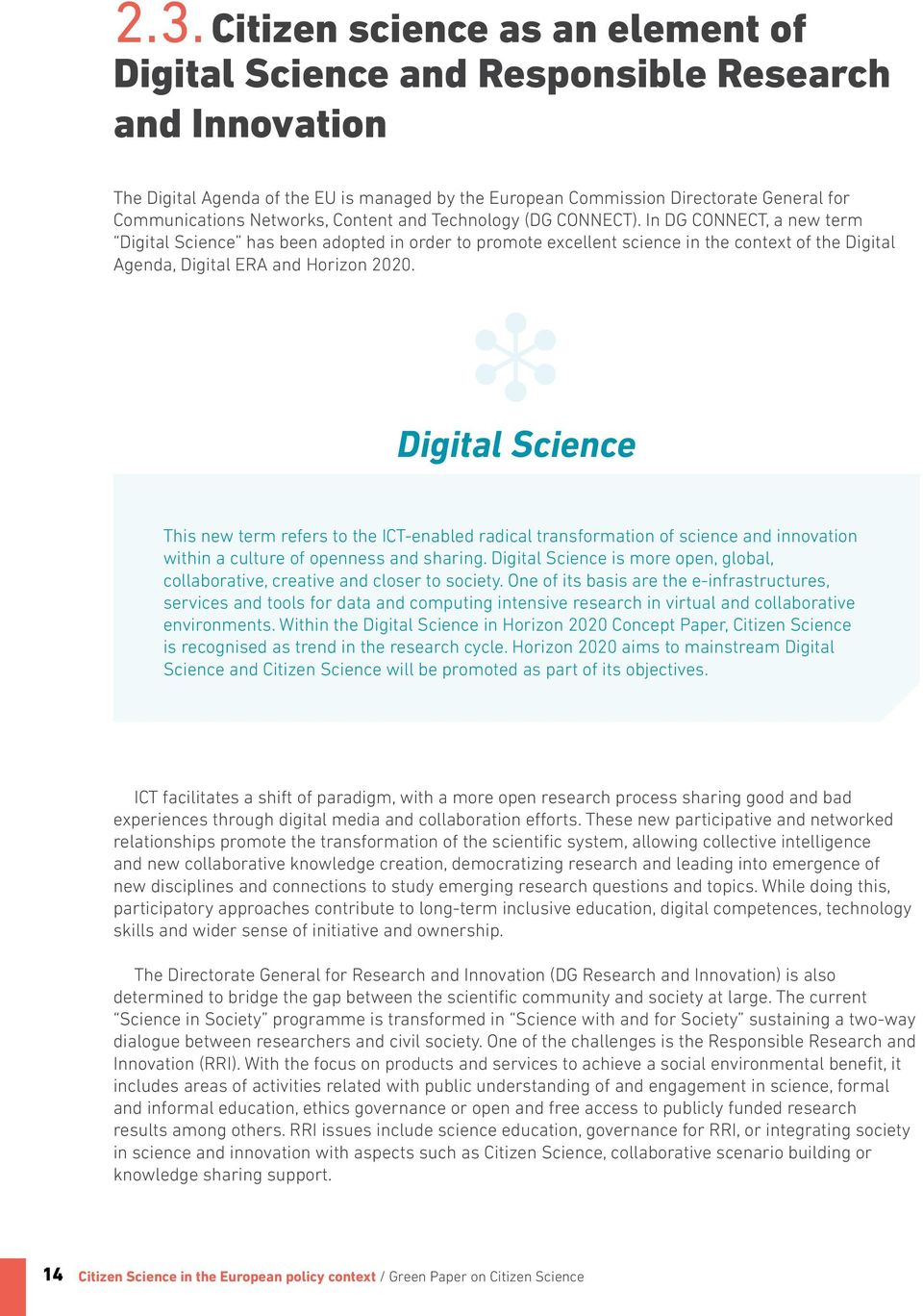 In DG CONNECT, a new term Digital Science has been adopted in order to promote excellent science in the context of the Digital Agenda, Digital ERA and Horizon 2020.