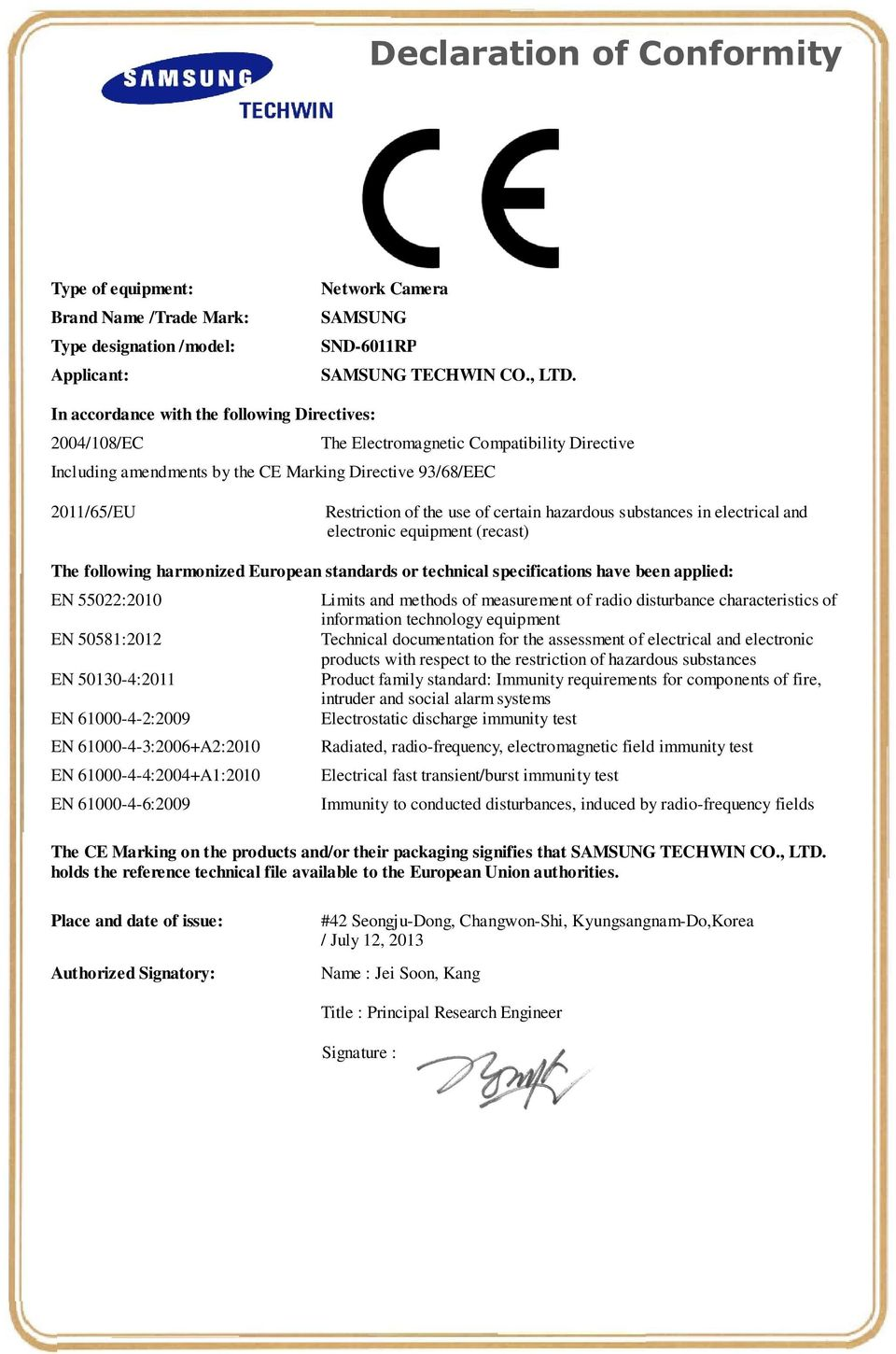 certain hazardous substances in electrical and electronic equipment (recast) The following harmonized European standards or technical specifications have been applied: EN 55022:2010 EN 50581:2012 EN