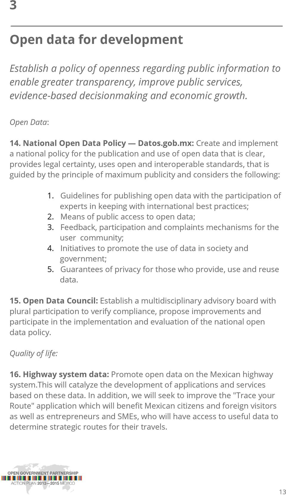 mx: Create and implement a national policy for the publication and use of open data that is clear, provides legal certainty, uses open and interoperable standards, that is guided by the principle of