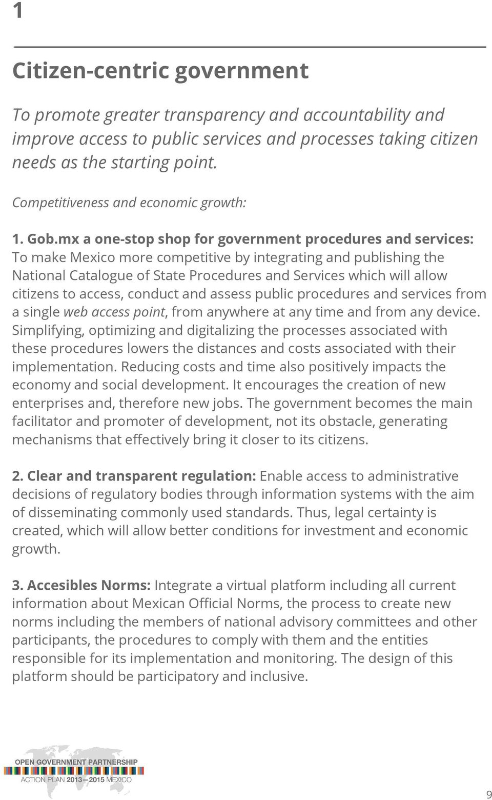 mx a one-stop shop for government procedures and services: To make Mexico more competitive by integrating and publishing the National Catalogue of State Procedures and Services which will allow