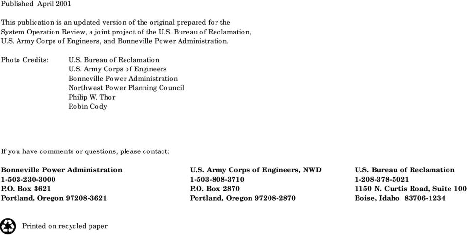Thor Robin Cody If you have comments or questions, please contact: Bonneville Power Administration U.S. Army Corps of Engineers, NWD U.S. Bureau of Reclamation 1-503-230-3000 1-503-808-3710 1-208-378-5021 P.