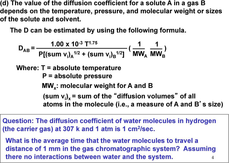 75 P[(sum v i ) 1/2 A + (sum v i ) 1/2 B ] ( 1 1 ) MW A MW B Where: T = absolute temperature P = absolute pressure MW x : molecular weight for A and B (sum v i ) x = sum of the diffusion volumes of