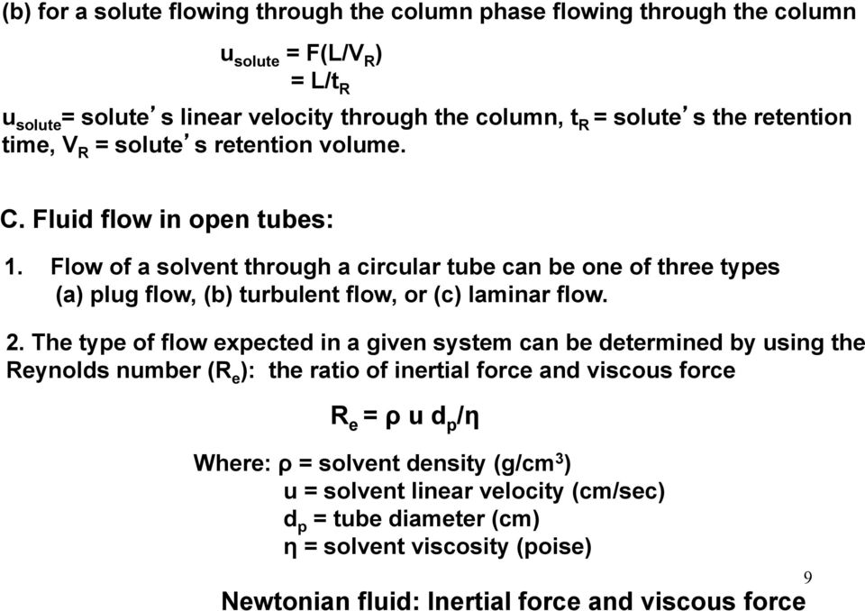 Flow of a solvent through a circular tube can be one of three types (a) plug flow, (b) turbulent flow, or (c) laminar flow. 2.