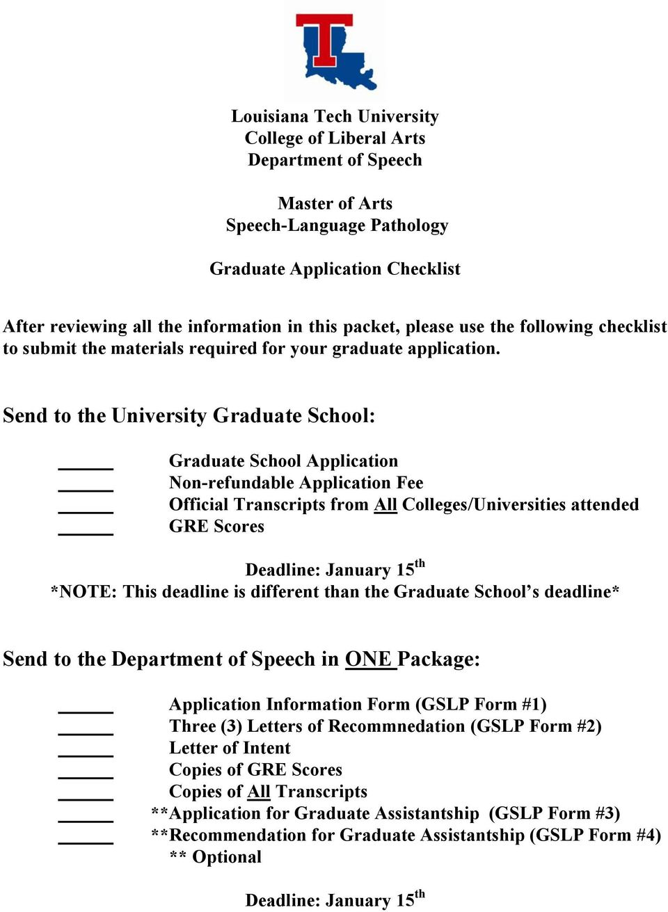 Send to the University Graduate School: Graduate School Application Non-refundable Application Fee Official Transcripts from All Colleges/Universities attended GRE Scores Deadline: January 15 th