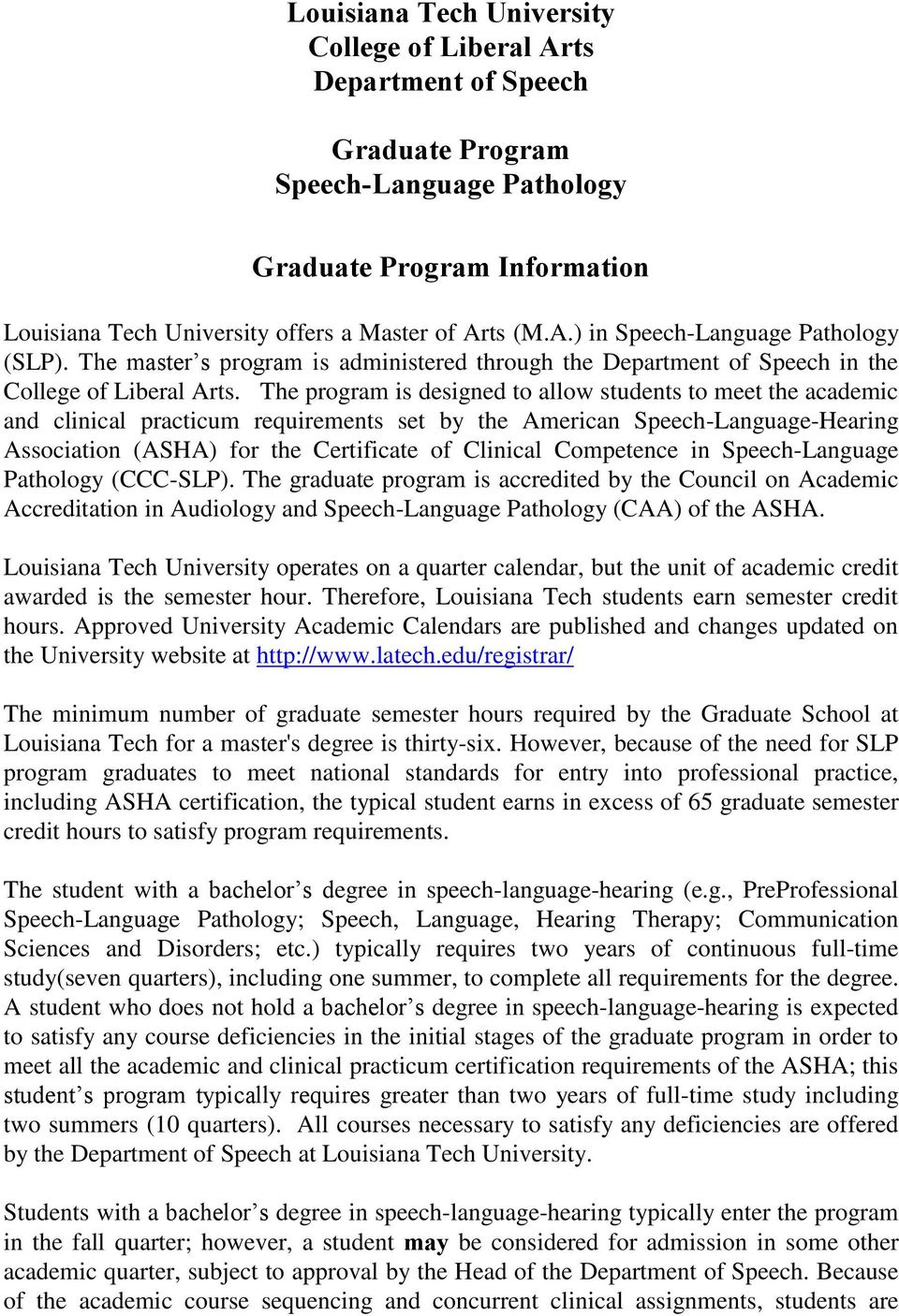 The program is designed to allow students to meet the academic and clinical practicum requirements set by the American Speech-Language-Hearing Association (ASHA) for the Certificate of Clinical