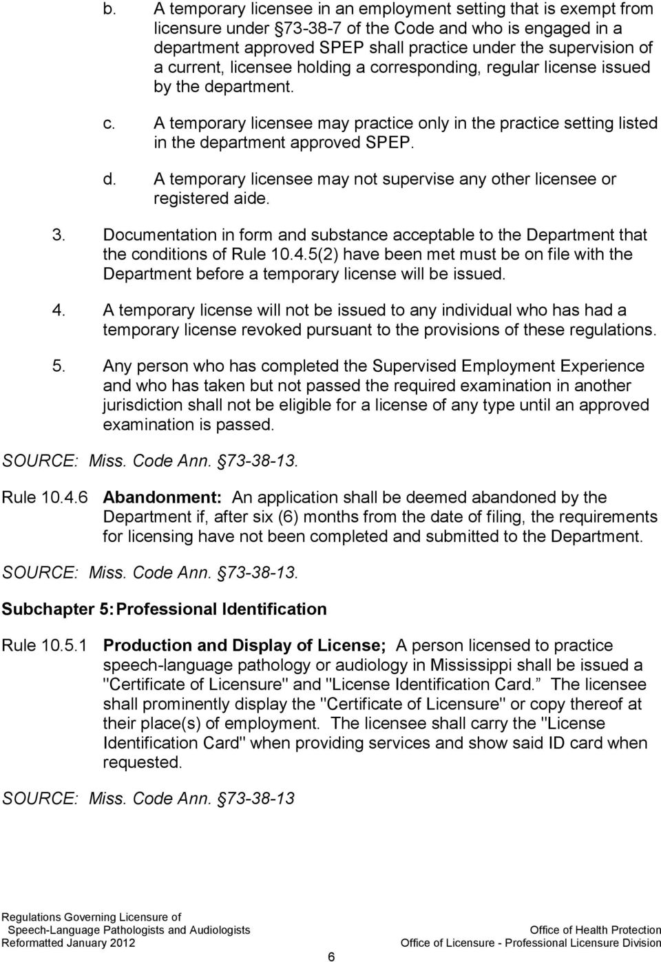 3. Documentation in form and substance acceptable to the Department that the conditions of Rule 10.4.5(2) have been met must be on file with the Department before a temporary license will be issued.