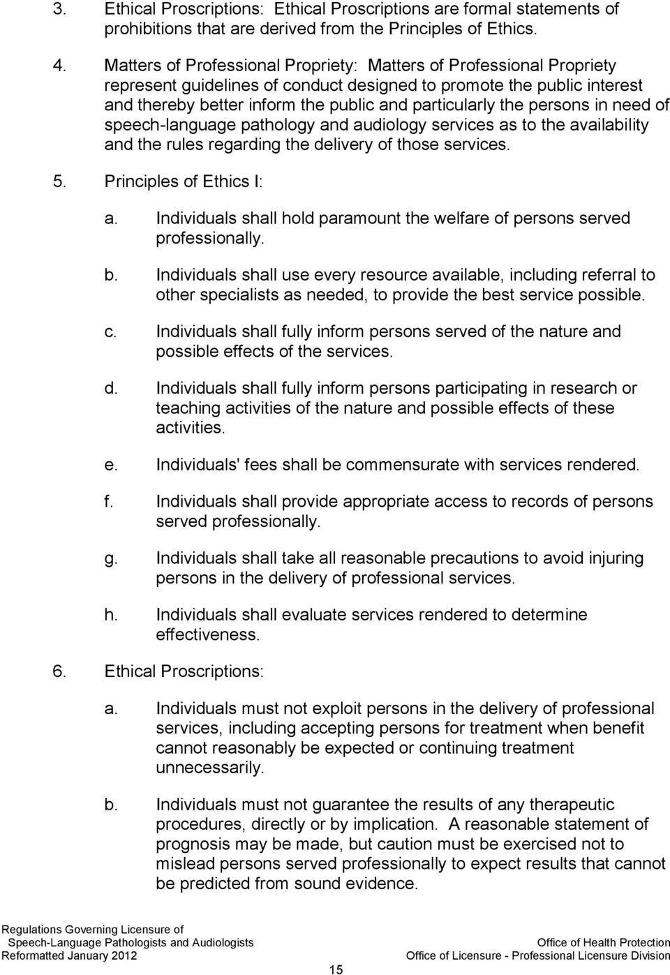 persons in need of speech-language pathology and audiology services as to the availability and the rules regarding the delivery of those services. 5. Principles of Ethics I: a.