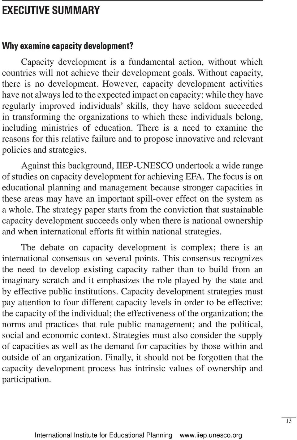 However, capacity development activities have not always led to the expected impact on capacity: while they have regularly improved individuals skills, they have seldom succeeded in transforming the