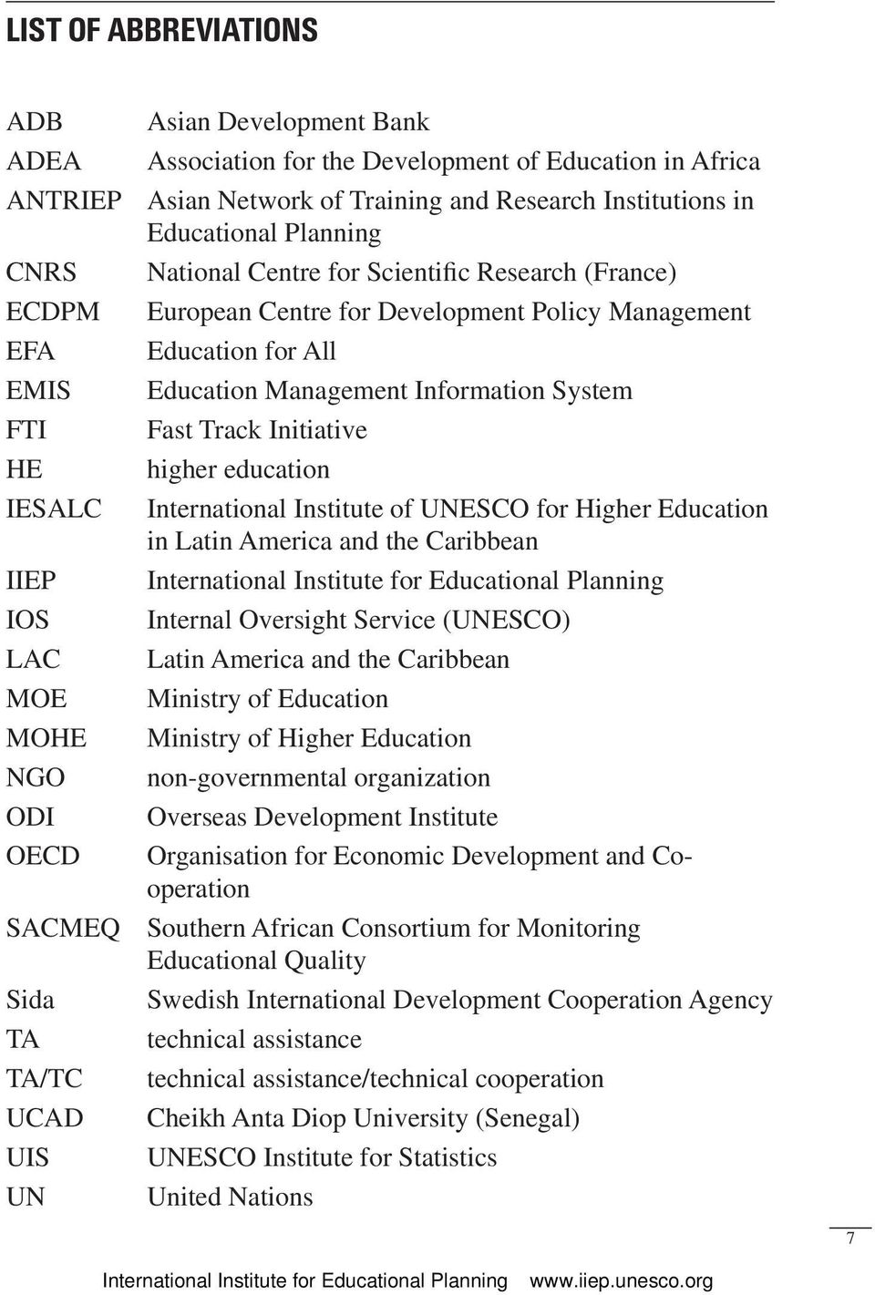 HE higher education IESALC International Institute of UNESCO for Higher Education in Latin America and the Caribbean IIEP International Institute for Educational Planning IOS Internal Oversight