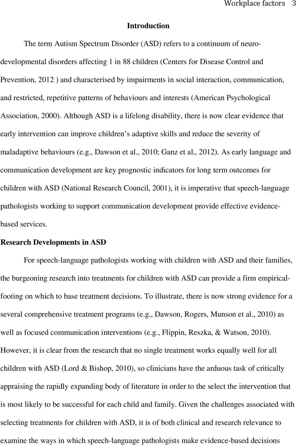 Although ASD is a lifelong disability, there is now clear evidence that early intervention can improve children s adaptive skills and reduce the severity of maladaptive behaviours (e.g., Dawson et al.