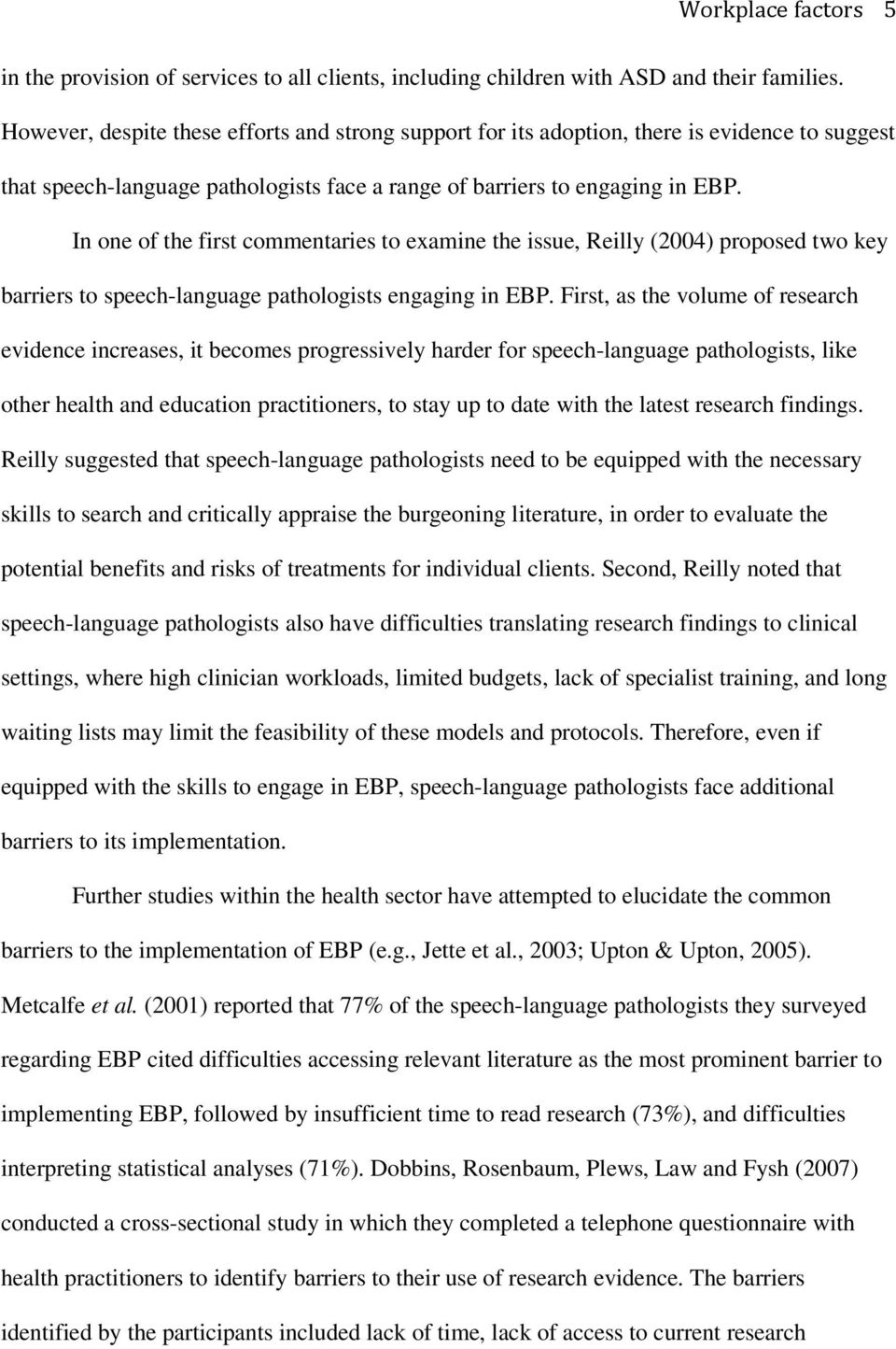 In one of the first commentaries to examine the issue, Reilly (2004) proposed two key barriers to speech-language pathologists engaging in EBP.