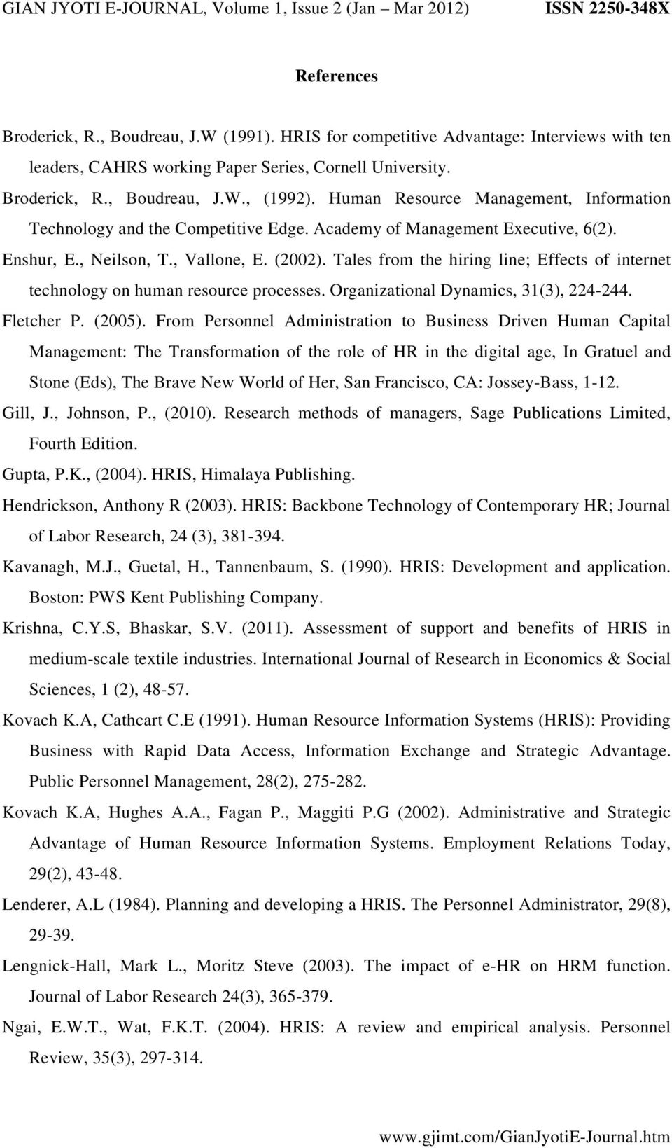Tales from the hiring line; Effects of internet technology on human resource processes. Organizational Dynamics, 31(3), 224-244. Fletcher P. (2005).