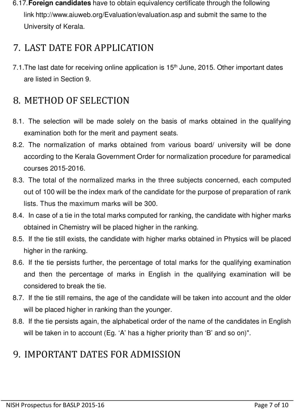 8.2. The normalization of marks obtained from various board/ university will be done according to the Kerala Government Order for normalization procedure for paramedical courses 2015-2016. 8.3.