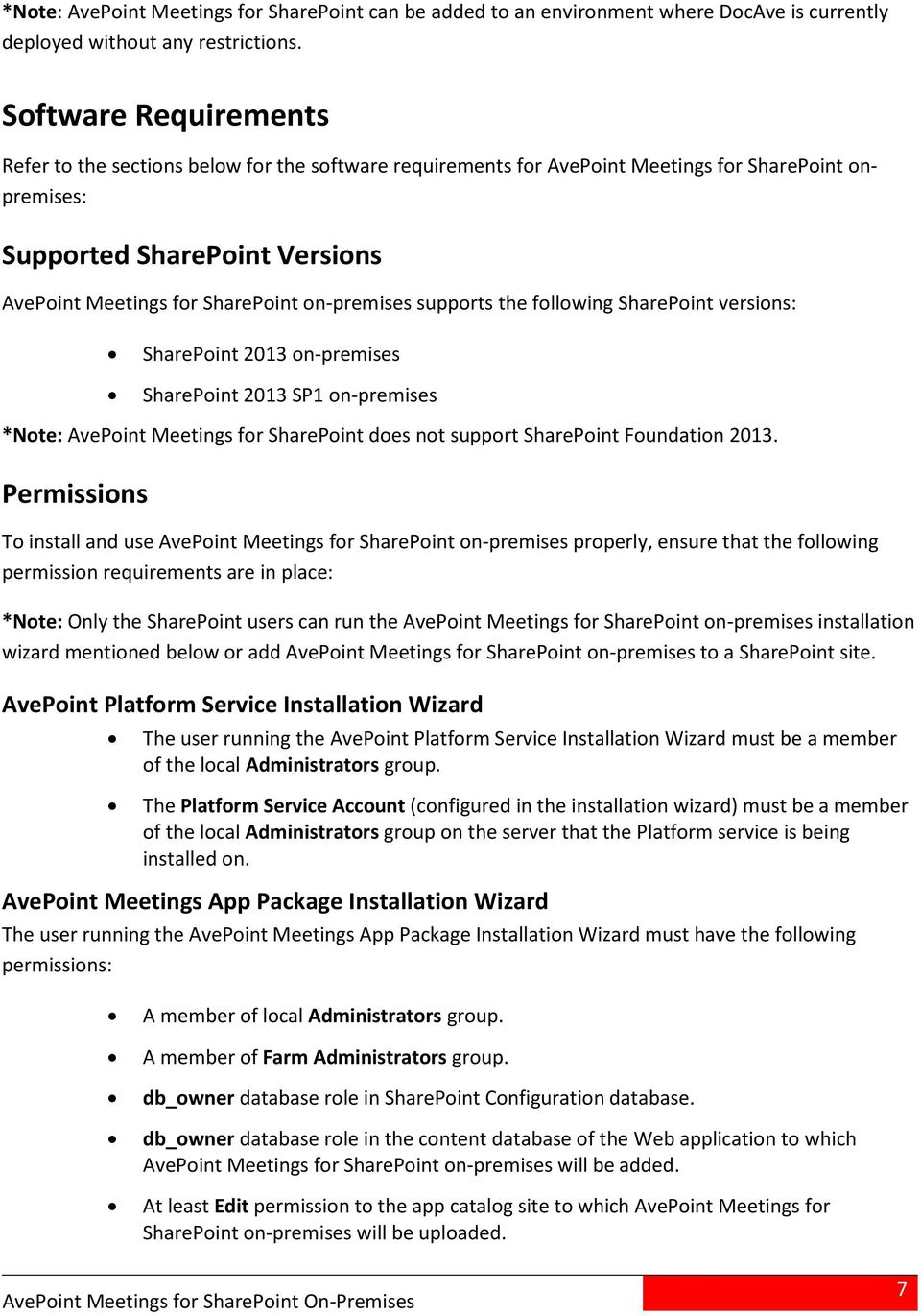 on-premises supports the following SharePoint versions: SharePoint 2013 on-premises SharePoint 2013 SP1 on-premises *Note: AvePoint Meetings for SharePoint does not support SharePoint Foundation 2013.