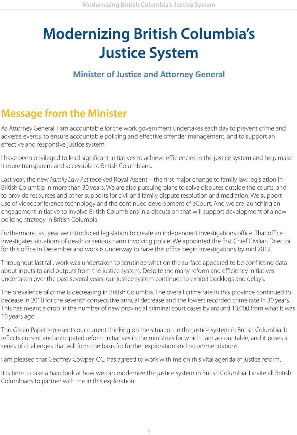 I have been privileged to lead significant initiatives to achieve efficiencies in the justice system and help make it more transparent and accessible to British Columbians.