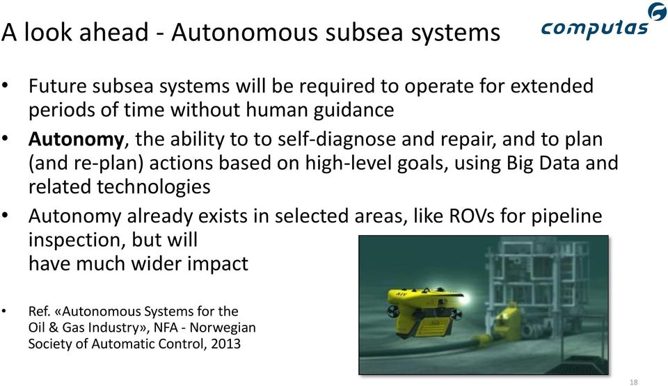 goals, using Big Data and related technologies Autonomy already exists in selected areas, like ROVs for pipeline inspection, but
