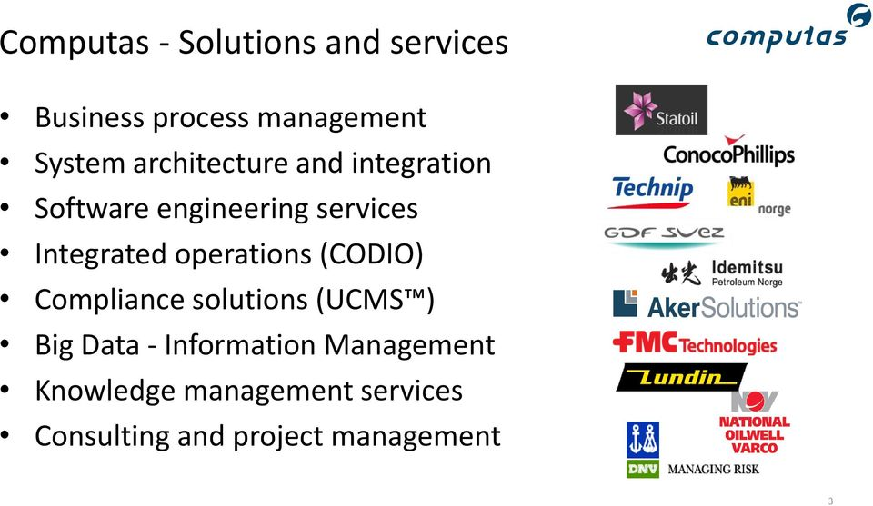 operations (CODIO) Compliance solutions (UCMS ) Big Data - Information