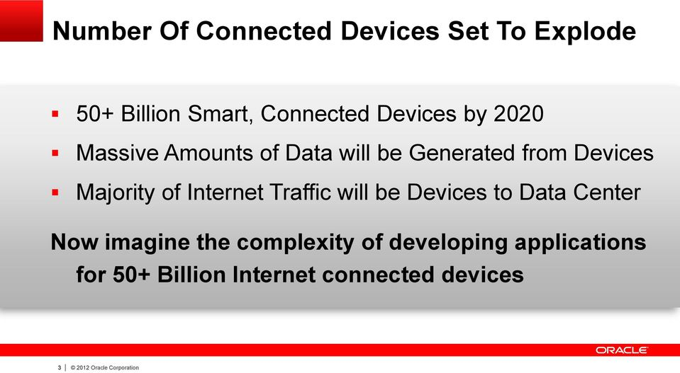 Internet Traffic will be Devices to Data Center Now imagine the complexity of