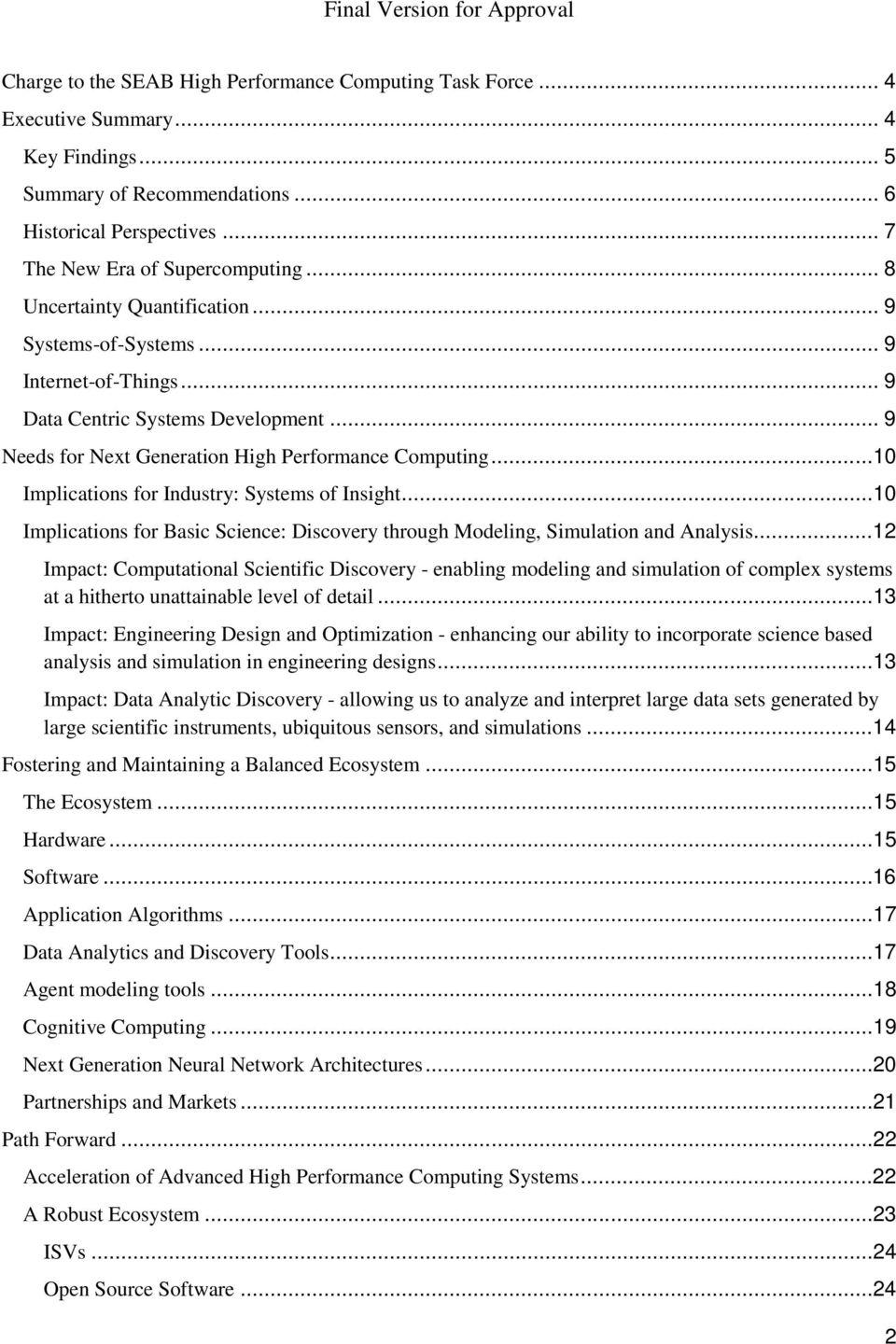 .. 9 Needs for Next Generation High Performance Computing...10 Implications for Industry: Systems of Insight...10 Implications for Basic Science: Discovery through Modeling, Simulation and Analysis.