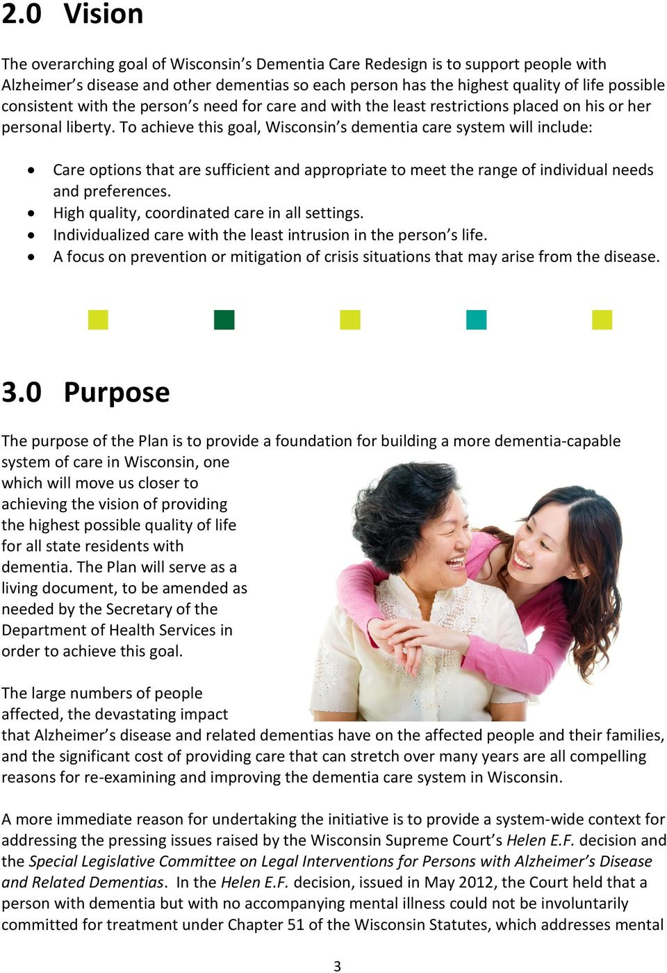 To achieve this goal, Wisconsin s dementia care system will include: Care options that are sufficient and appropriate to meet the range of individual needs and preferences.