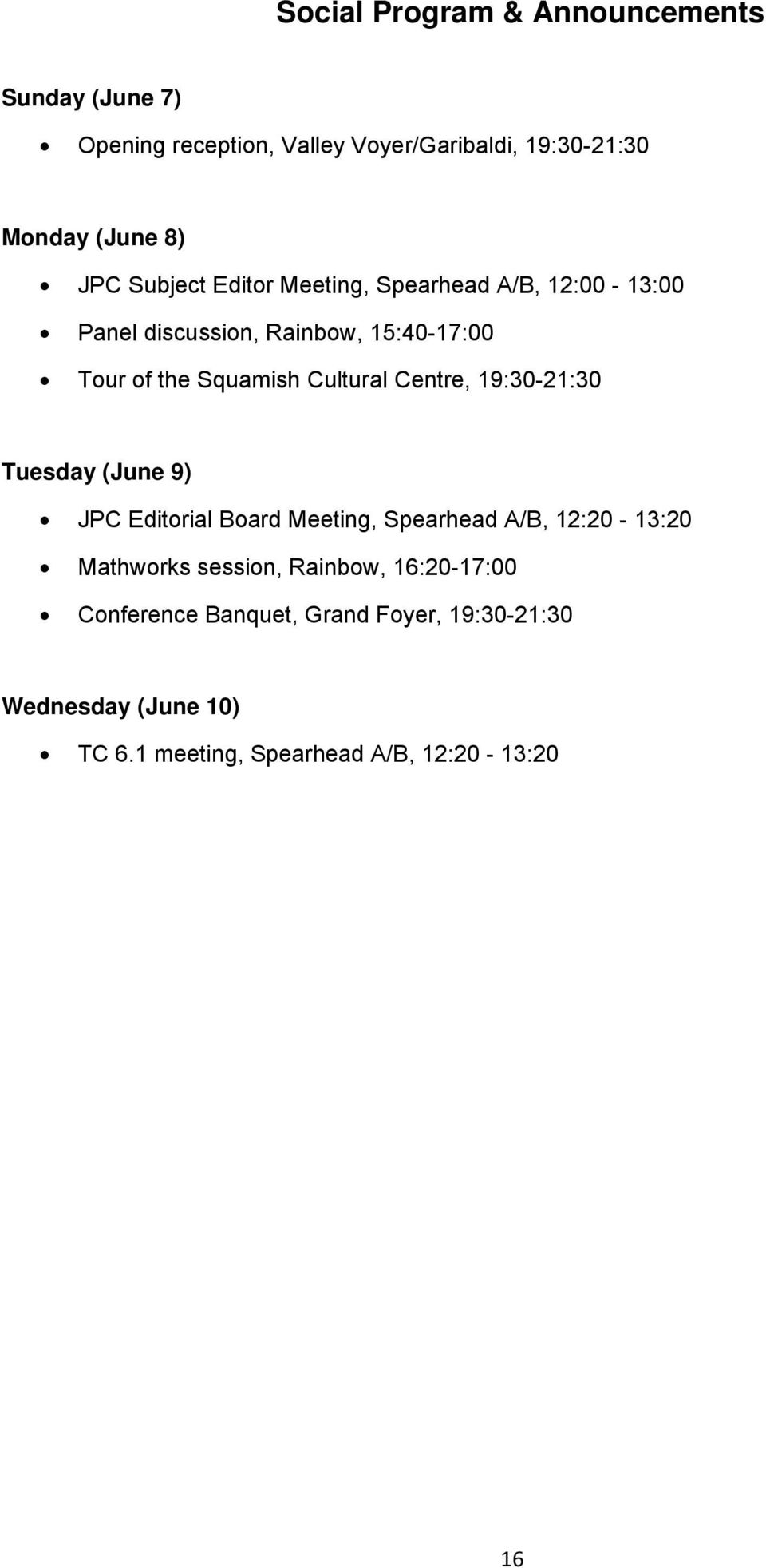 Centre, 19:30-21:30 Tuesday (June 9) JPC Editorial Board Meeting, Spearhead A/B, 12:20-13:20 Mathworks session,,