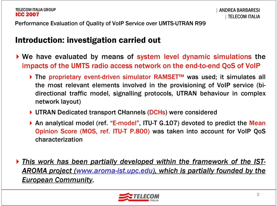 complex network layout) UTRAN Dedicated transport CHannels (DCHs) were considered An analytical model (ref. E-model, ITU-T G.107) devoted to predict the Mean Opinion Score (MOS, ref. ITU-T P.