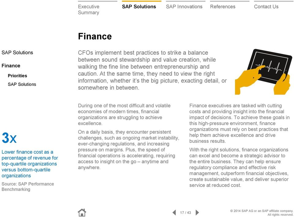 3x Lower finance cost as a percentage of revenue for top-quartile organizations versus bottom-quartile organizations Source: SAP Performance Benchmarking During one of the most difficult and volatile